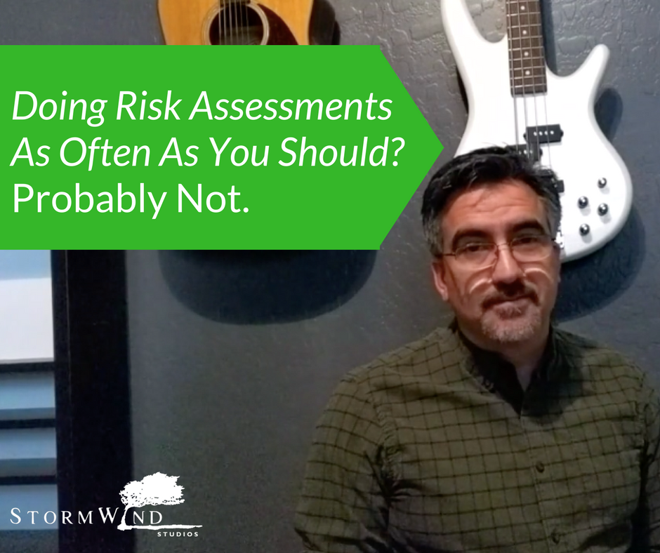 Are You Doing Risk Assessments As Often As You Should- Probably Not.